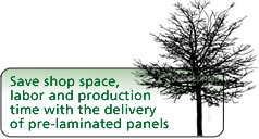 Save shop space, labor and production time with the delivery of pre-laminated panels